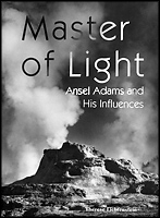 Master Of Light: Ansel Adams and His Influences book